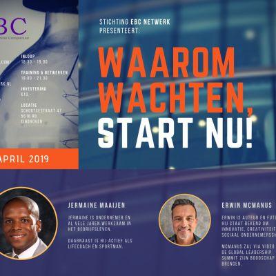 Waarom Wachten, Start Nu – 2 April 2019